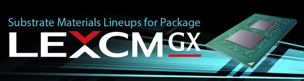 "Photo:IC Substrate Materials ""LEXCM GX"" series"