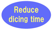 Reduce dicing time