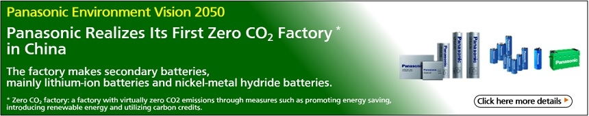 Panasonic Environment Vision 2050 Panasonic Realizes Its First Zero CO2 Factory in China The factory makes secondary batteries, mainly litium-ion batteries and nickel-metal hydride batteries Click here more details